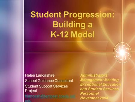 Student Progression: Building a K-12 Model Helen Lancashire School Guidance Consultant Student Support Services Project edu.