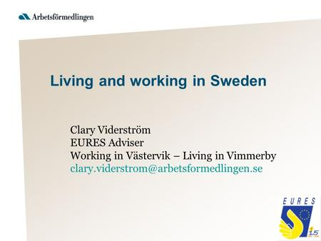 Clary Viderström EURES Adviser Working in Västervik – Living in Vimmerby Living and working in Sweden.