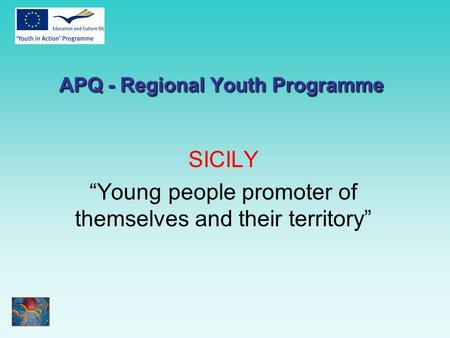 "SICILY ""Young people promoter of themselves and their territory"" APQ - Regional Youth Programme."