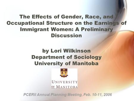 The Effects of Gender, Race, and Occupational Structure on the Earnings of Immigrant Women: A Preliminary Discussion by Lori Wilkinson Department of Sociology.