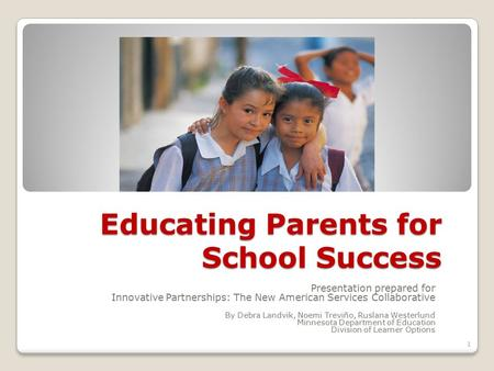Educating Parents for School Success Presentation prepared for Innovative Partnerships: The New American Services Collaborative By Debra Landvik, Noemi.