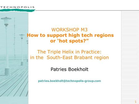 "1 WORKSHOP M3 How to support high tech regions or 'hot spots?"" The Triple Helix in Practice: in the South-East Brabant region Patries Boekholt"