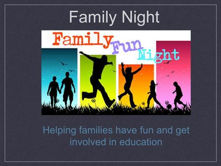 Family Night Helping families have fun and get involved in education.