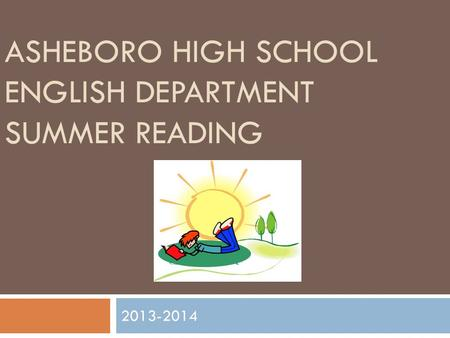 ASHEBORO HIGH SCHOOL ENGLISH DEPARTMENT SUMMER READING 2013-2014.