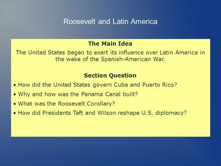 The Main Idea The United States began to exert its influence over Latin America in the wake of the Spanish-American War. Section Question How did the United.