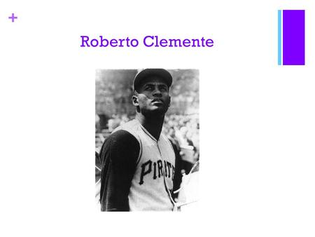 + Roberto Clemente. + Childhood Born August 18, 1934 Carolina, Puerto Rico. The youngest of seven children.