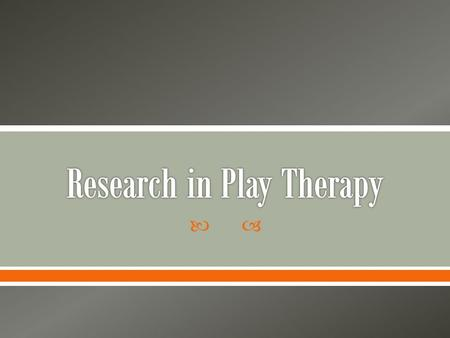 ".  ""Child-centered play therapy (CCPT) is the most thoroughly researched theoretical approach in the field of play therapy"" (p. 379).  Successful outcomes."