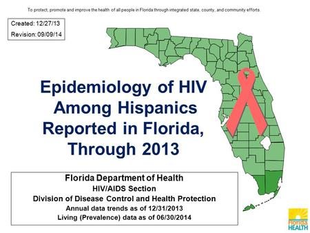 Epidemiology of HIV Among Hispanics Reported in Florida, Through 2013 Florida Department of Health HIV/AIDS Section Division of Disease Control and Health.