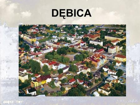 DĘBICA. Dębica is a district town located in the south-east of Poland within the Podkarpacie province.