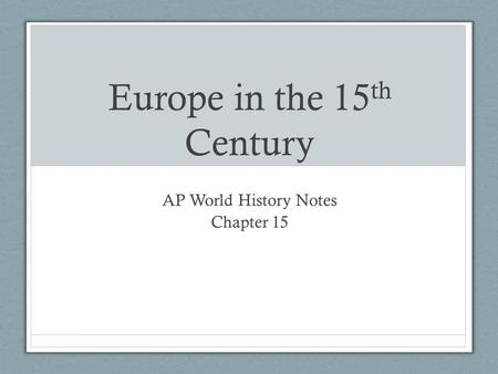 Europe in the 15 th Century AP World History Notes Chapter 15.