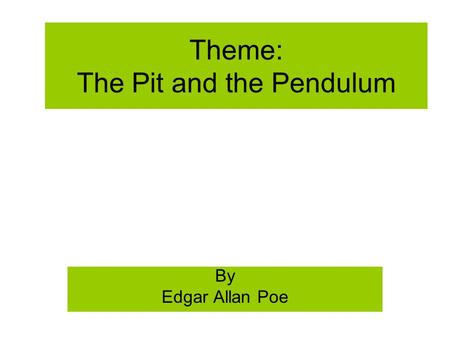 Theme: The Pit and the Pendulum By Edgar Allan Poe.