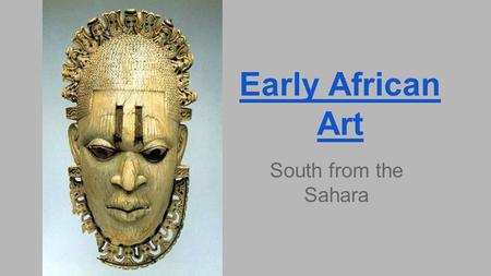 "Early African Art South from the Sahara. ""The continent of Africa is too large to describe. It is a veritable ocean, a separate planet, a varied, immensely."
