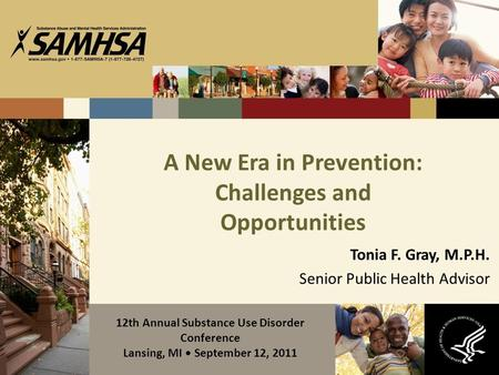 A New Era in Prevention: Challenges and Opportunities Tonia F. Gray, M.P.H. Senior Public Health Advisor 12th Annual Substance Use Disorder Conference.