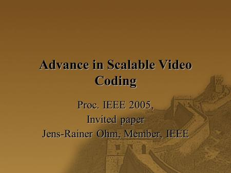 Advance in Scalable Video Coding Proc. IEEE 2005, Invited paper Jens-Rainer Ohm, Member, IEEE.