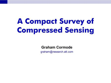 A Compact Survey of Compressed Sensing Graham Cormode
