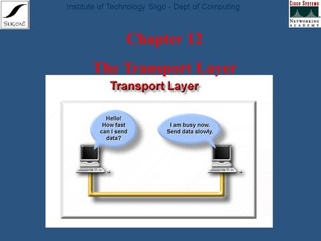 Institute of Technology Sligo - Dept of Computing Chapter 12 The Transport Layer.