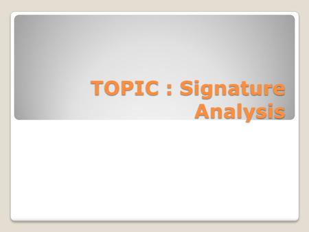 TOPIC : Signature Analysis. Introduction Signature analysis is a compression technique based on the concept of (CRC) Cyclic Redundancy Checking It realized.