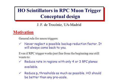 Motivation General rule for muon triggers: Never neglect a possible backup reduction factor. It will always come back to you. Even if RPC trigger works.
