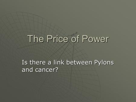 The Price of Power Is there a link between Pylons and cancer?