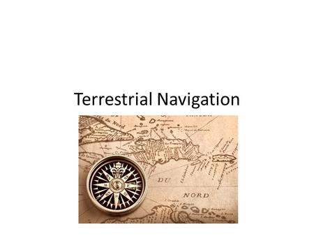 Terrestrial Navigation. How to navigate (move) Terrestrial navigation is the ability to navigate or move on earths surface using known objects. Like landmarks.