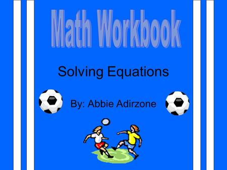 Solving Equations By: Abbie Adirzone. GOAL: Try and get the variable by itself How To Solve An Addition Equation Free Kick: remember to do the same to.
