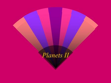 Planets II Temperature  Radio Observations  Measure intrinsic radiation of planet in far infrared Planetary Observations.