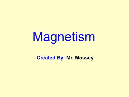 Magnetism Created By: Mr. Mossey. Magnetism  Force of attraction or repulsion of a magnetic material due to the arrangement of its atoms  Dependant.
