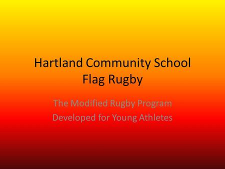 Hartland Community School Flag Rugby The Modified Rugby Program Developed for Young Athletes.