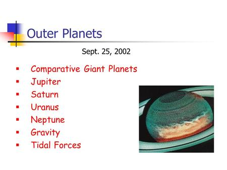 Outer Planets  Comparative Giant Planets  Jupiter  Saturn  Uranus  Neptune  Gravity  Tidal Forces Sept. 25, 2002.