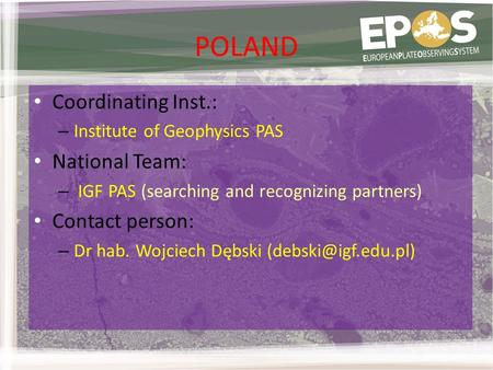 POLAND Coordinating Inst.: – Institute of Geophysics PAS National Team: – IGF PAS (searching and recognizing partners)‏ Contact person: – Dr hab. Wojciech.