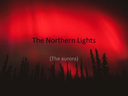 The Northern Lights (The aurora). What are the Northern lights? The bright dancing lights of the aurora are actually collisions between electrically charged.