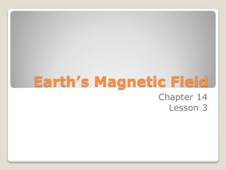 Earth's Magnetic Field Chapter 14 Lesson 3. What is a Magnet? A magnet is any material that attracts iron and materials that contain iron.