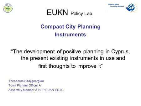 "EUKN Policy Lab Compact City Planning Instruments ""The development of positive planning in Cyprus, the present existing instruments in use and first thoughts."