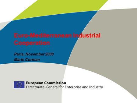 Euro-Mediterranean Industrial Cooperation Paris, November 2008 Marie Corman.