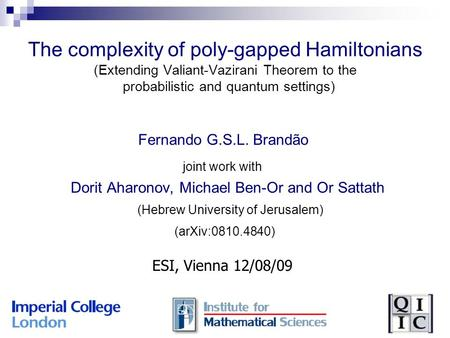 The complexity of poly-gapped Hamiltonians (Extending Valiant-Vazirani Theorem to the probabilistic and quantum settings) Fernando G.S.L. Brandão joint.