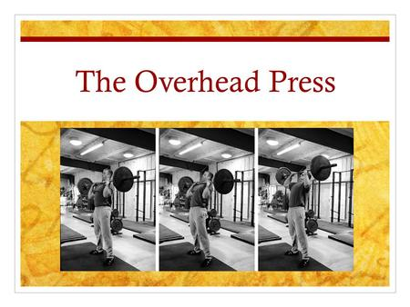 "The Overhead Press. The Overhead Press can be ""Dangerous"" Pressing overhead is NOT for everyone WHY: People who do not possess adequate shoulder mobility."
