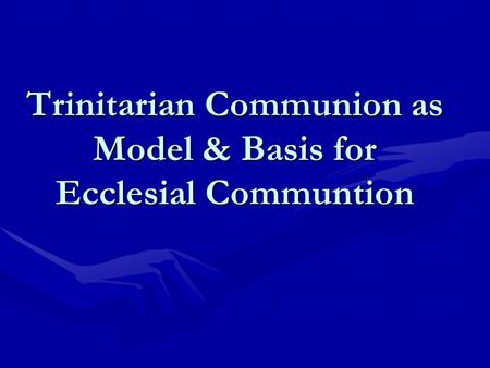 Trinitarian Communion as Model & Basis for Ecclesial Communtion.