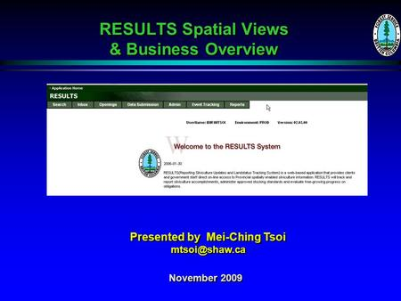 RESULTS Spatial Views & Business Overview November 2009 Presented by Mei-Ching Tsoi