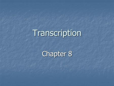 Transcription Chapter 8. The Problem Information must be transcribed from DNA in order function further. Information must be transcribed from DNA in order.
