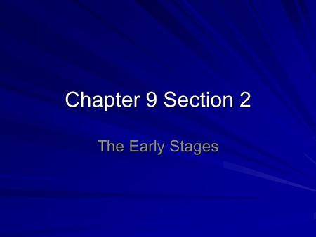 Chapter 9 Section 2 The Early Stages.