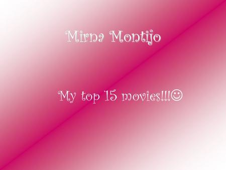 Mirna Montijo My top 15 movies!!!. The Little Rascals My favorite movie in the world!! The most adorable movie ever!