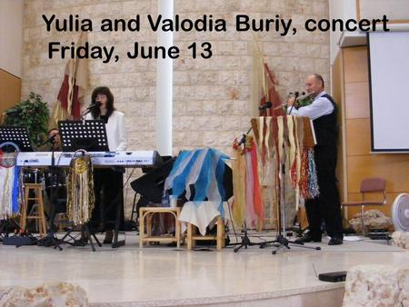 1 Yulia and Valodia Buriy, concert Friday, June 13.