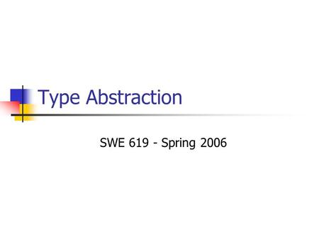 "Type Abstraction SWE 619 - Spring 2006. October 05Kaushik, Ammann 20052 Substitution Principle ""In any client code, if supertype object is substituted."