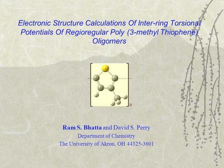 Electronic Structure Calculations Of Inter-ring Torsional Potentials Of Regioregular Poly (3-methyl Thiophene) Oligomers Ram S. Bhatta and David S. Perry.