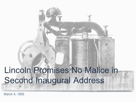 March 4, 1865 Lincoln Promises No Malice in Second Inaugural Address.