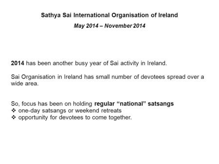 Sathya Sai International Organisation of Ireland May 2014 – November 2014 2014 has been another busy year of Sai activity in Ireland. Sai Organisation.