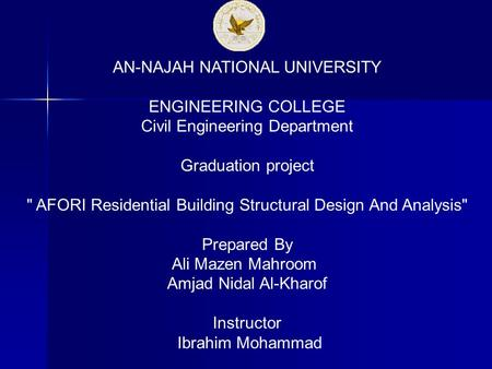 AN-NAJAH NATIONAL UNIVERSITY ENGINEERING COLLEGE Civil Engineering Department Graduation project  AFORI Residential Building Structural Design And Analysis