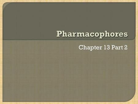 Chapter 13 Part 2. Pharmacophore Defines the important groups involved in binding Defines the relative positions of the binding groups Need to know the.