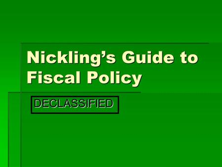 Nickling's Guide to Fiscal Policy DECLASSIFIED. Stabilization Policy  Stabilization policy is a government policy designed to lessen the effects of the.