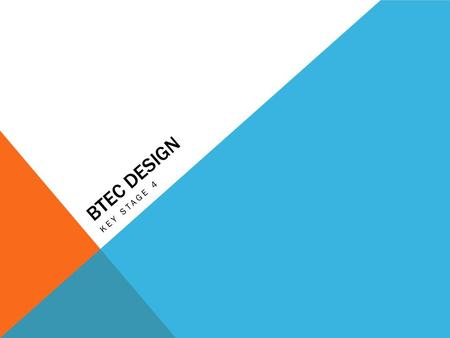 BTEC DESIGN KEY STAGE 4. THE COURSE Award1 GCSE Certificate2 GCSEs.